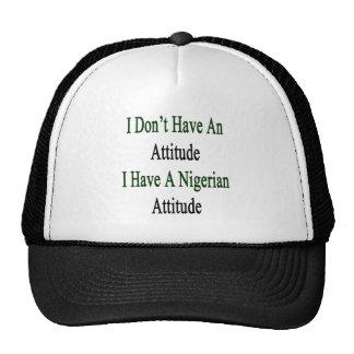 I Don't Have An Attitude I Have A Nigerian Attitud Trucker Hat