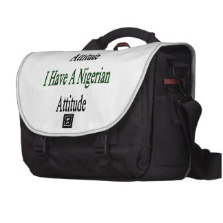 I Don't Have An Attitude I Have A Nigerian Attitud Laptop Computer Bag
