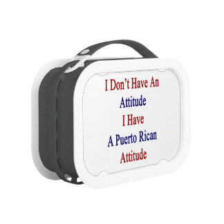 I Don't Have An Attitude I Have A Puerto Rican Att Lunch Boxes