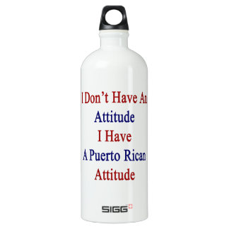 I Don't Have An Attitude I Have A Puerto Rican Att SIGG Traveller 1.0L Water Bottle