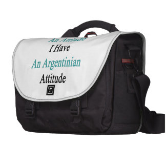 I Don't Have An Attitude I Have An Argentinian Att Laptop Commuter Bag