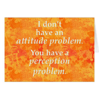 I don't have an attitude problem greeting card
