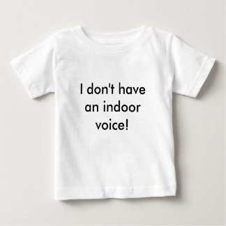 I don't have an indoor voice! baby T-Shirt