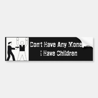 I Don't Have Any Money.... I Have Children Bumper Sticker