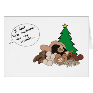 I don't have mushroom for my presents! card