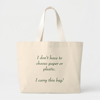 I don't have to choose paper or plastic. large tote bag