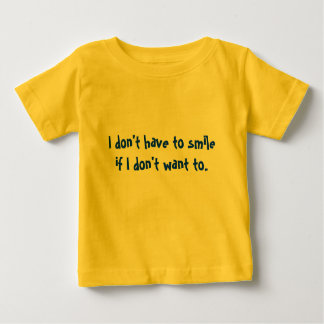 """I don't have to smile"" apparel Baby T-Shirt"
