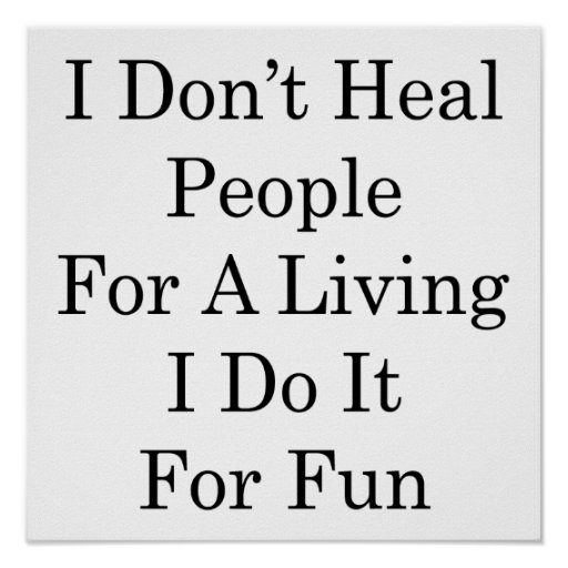 I Don't Heal People For A Living I Do It For Fun Poster