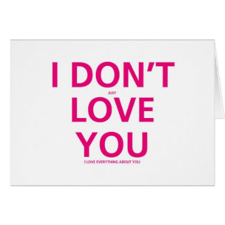 I don't just Love You - Valentines Card