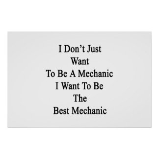 I Don't Just Want To Be A Mechanic I Want To Be Th Poster