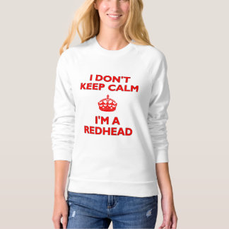I Don't Keep Calm I'm a Redhead Sweatshirt