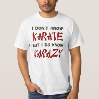 I Don't Know Karate But I Do Know Crazy T-Shirt