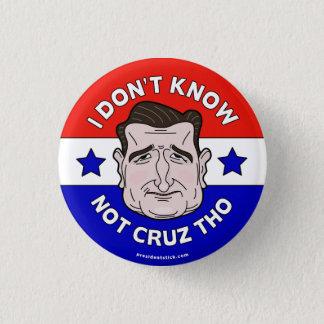 I Don't Know Not Cruz Tho, Anti-Cruz button/pin 3 Cm Round Badge