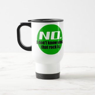 I Don't Know What That Rock Is (Green) Stainless Steel Travel Mug