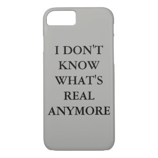 """I don't know what's real anymore"" Phone Case"