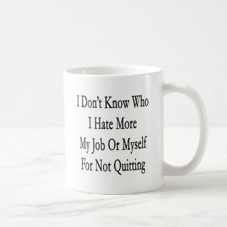I Don't Know Who I Hate More My Job Or Myself For Mugs