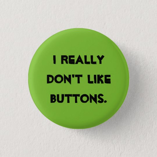 I don't like buttons! 3 cm round badge
