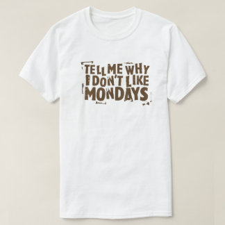 I Don't Like Mondays Pop Culture Typography T-Shirt