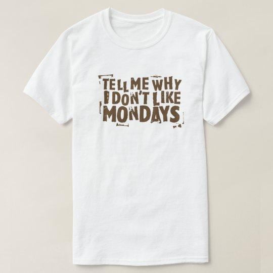 I Don't Like Mondays Pop Culture Typography T-Shirt