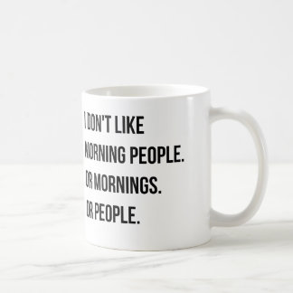 I don't like morning people. and so on coffee mugs