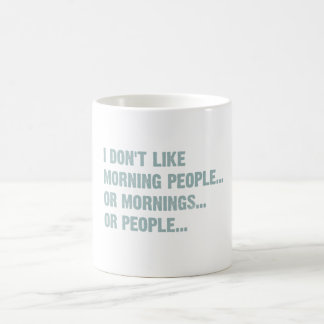 I don't like morning people, or mornings, or peopl coffee mug