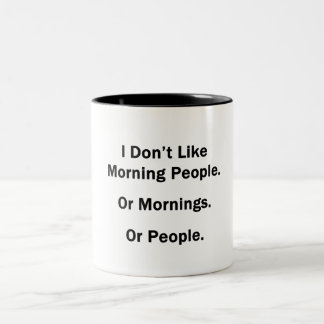 I Don't Like Morning People. Or Mornings. Or Peopl Mug