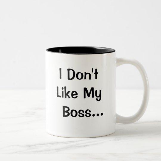 I Dont Like My Boss I Love My