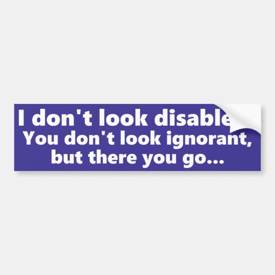 I don't look Disabled, but you don't look