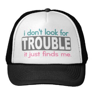I Dont Look For Trouble Cap