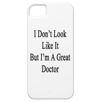 I Don't Look Like It But I'm A Great Doctor iPhone 5/5S Cases
