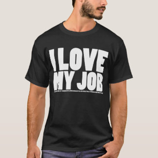 I (Don't) Love My Job T-Shirt