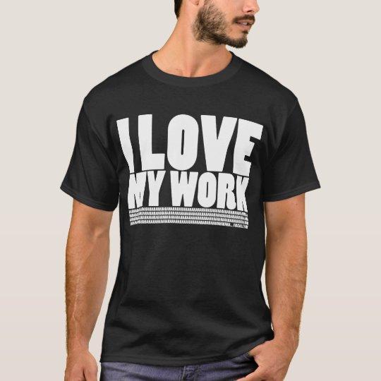 I (Don't) Love My Work T-Shirt