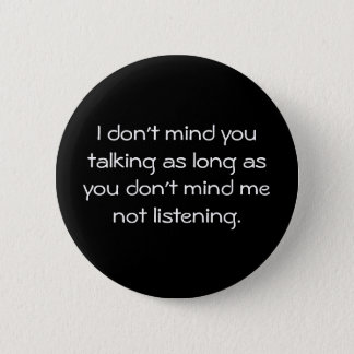 """I don't mind you talking..."" Button"