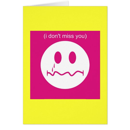 I Dont Miss You Card
