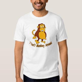 I Don't Monkey Around Tshirts