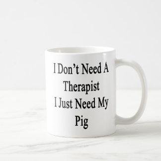 I Don't Need A Therapist I Just Need My Pig Basic White Mug