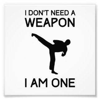 I Dont Need a Weapon Photo Print