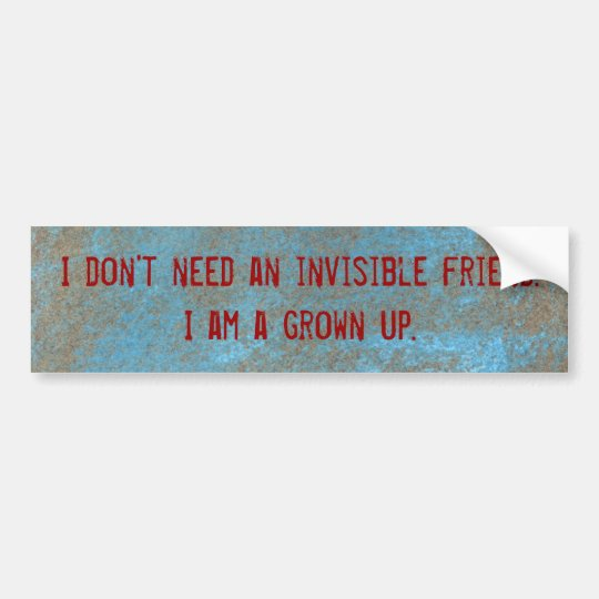 I don't need an invisible friend sticker bumper