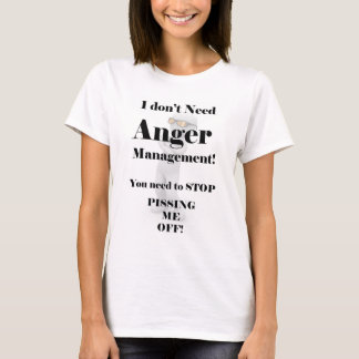 I Don't Need Anger Management! T-Shirt
