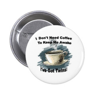 I Dont Need Coffee Pin