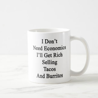 I Don't Need Economics I'll Get Rich Selling Tacos Basic White Mug