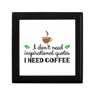 I don't need inspirational quotes I need coffee.pn Gift Box