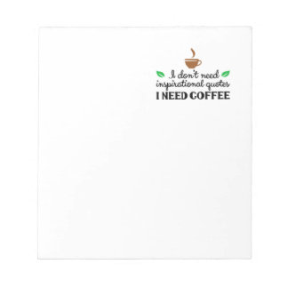 I don't need inspirational quotes I need coffee.pn Notepad