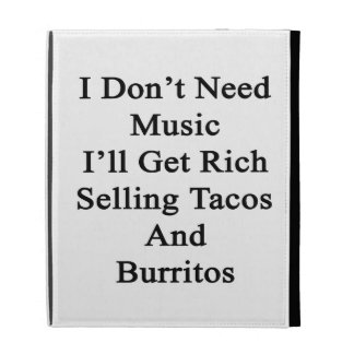 I Don't Need Music I'll Get Rich Selling Tacos And iPad Case