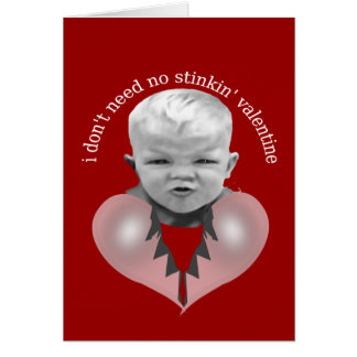 I don't need no stinkin' valentine greeting card