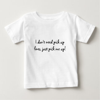 I don't need pick up lines, just pick me up! tshirts