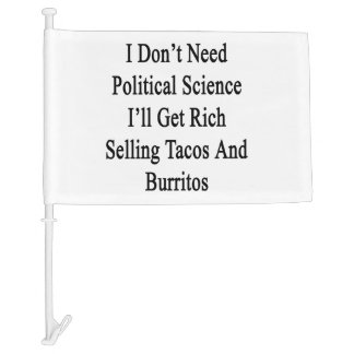 I Don't Need Political Science I'll Get Rich Selli Car Flag