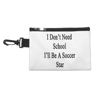I Don't Need School I'll Be A Soccer Star Accessories Bag