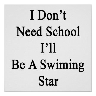 I Don't Need School I'll Be A Swimming Star Poster