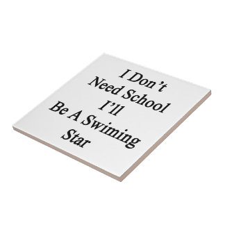 I Don't Need School I'll Be A Swimming Star Small Square Tile
